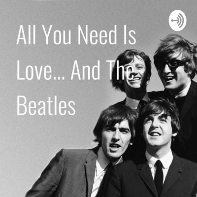 All You Need Is Love... And The Beatles