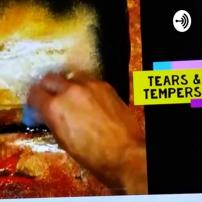 Tears and Tempers
