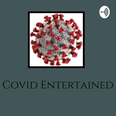 Covid Entertained