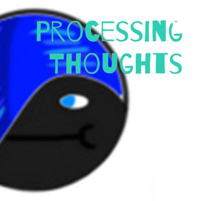 Processing Thoughts