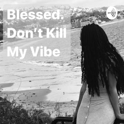 Blessed Don't Kill My Vibe
