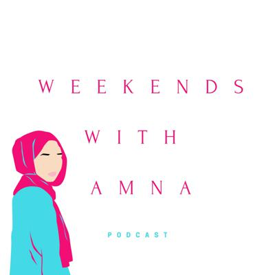 Weekends With Amna