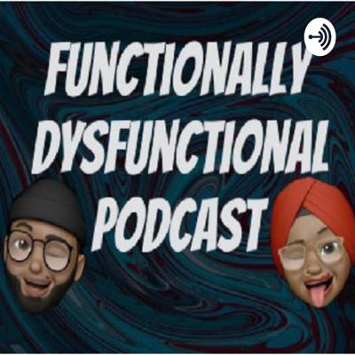 Functionally Dysfunctional Podcast