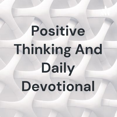 Positive Thinking And Daily Devotional