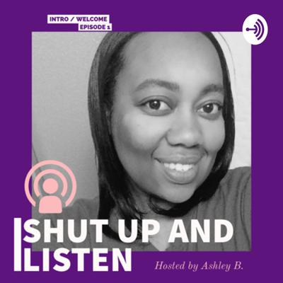 Shut Up And Listen Podcast!