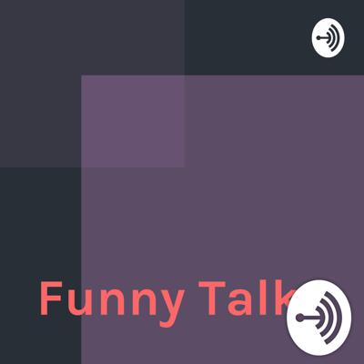 Welcome to the Funny Talk podcast, where amazing things happen. I do funny things too.