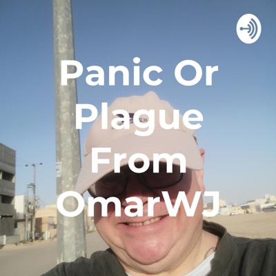 Panic Or Plague From OmarWJ