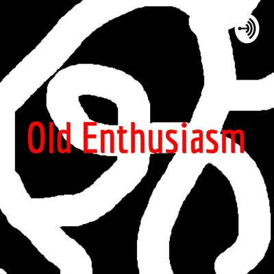 Old Enthusiasm