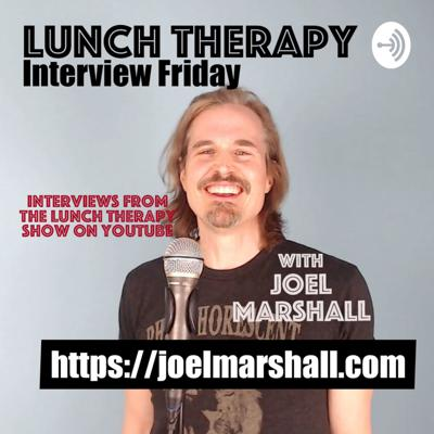 Joel Marshall's Lunch Therapy - Interview Friday
