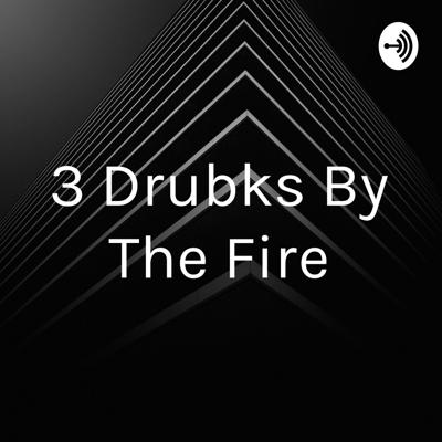 3 Drubks By The Fire