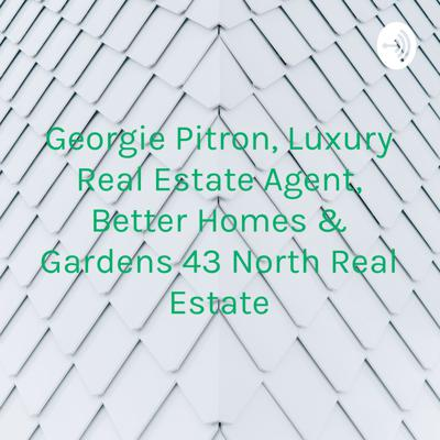 Georgie Pitron, Luxury Real Estate Agent, Better Homes & Gardens 43 North Real Estate