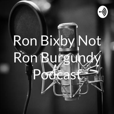 Ron Bixby Not Ron Burgundy Podcast