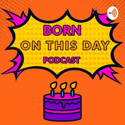 Born on this Day podcast