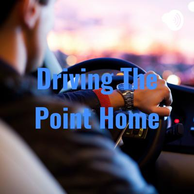 Driving The Point Home