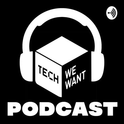 Tech We Want Podcast