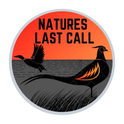 NATURES LAST CALL- Outdoors and Hunting Podcast