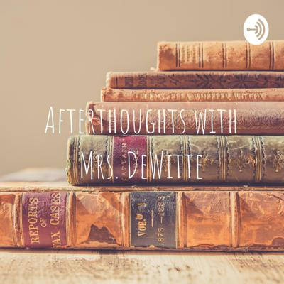 Afterthoughts with Mrs. DeWitte