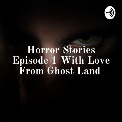 Horror Stories Episode 1 With Love From Ghost Land