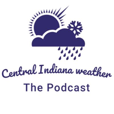 Central Indiana Weather The Podcast