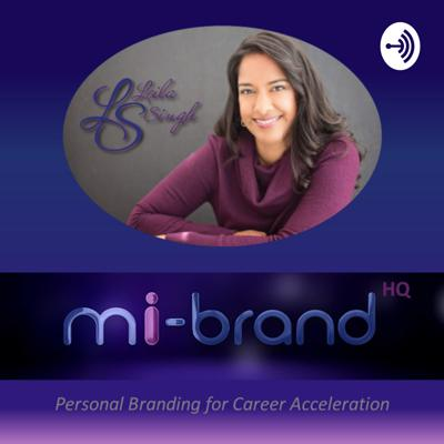 mi-brand HQ - Personal Branding for Career Acceleration - with Leila Singh