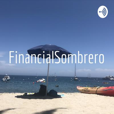 Podcast #1 - financialsombrero.com A podcast focused on discussing all things personal finance, including index, dividend investing and real estate investing.