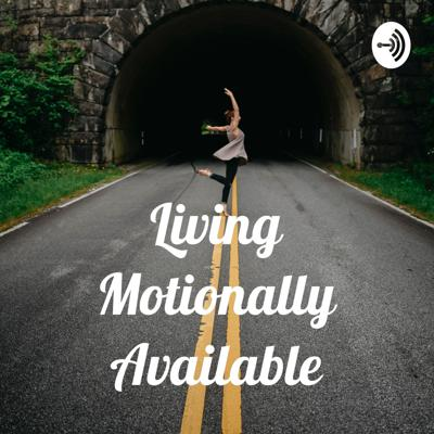 Living Motionally Available