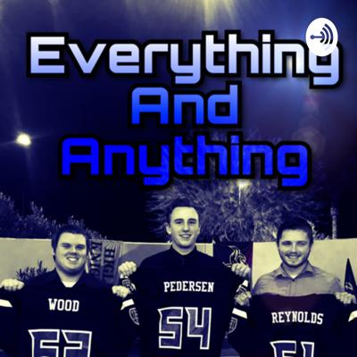 Everything and Anything Podcast Ft. Mason Wood, Kegan Reynolds, and Dylan Pedersen