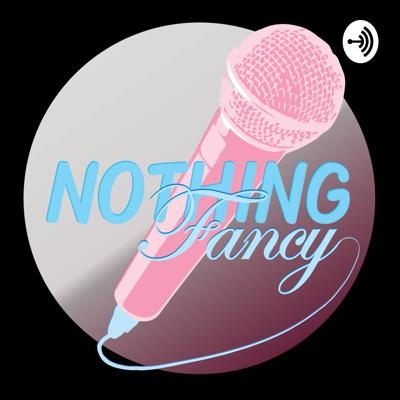 The Nothing Fancy Podcast