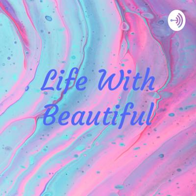 Life With Beautiful