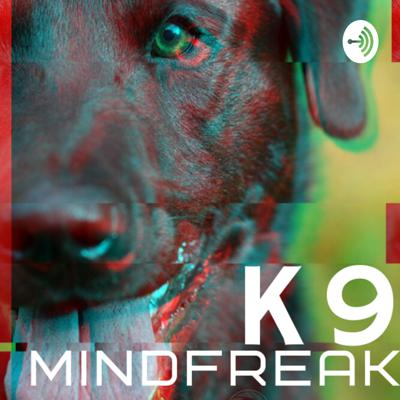 K9 Mindfreak is a product of Canines on Duty where we teach K-9 Handlers, Trainers, Decoys and any dog lover the science behind the mind. We dive into how our behaviors affects our dogs and so much more. We will bend your mind by teaching you up-to-date psychology that is based on real science.  Support this podcast: https://anchor.fm/canines-on-duty/support