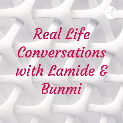 Real Life Conversations with Lamide & Bunmi