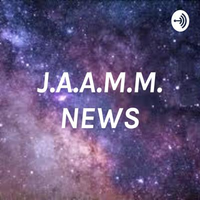 Welcome to J.A.A.M.M. NEWS ! Here we discuss multiple topics including; Space news, Technology, Astronomy, and Philosophy.