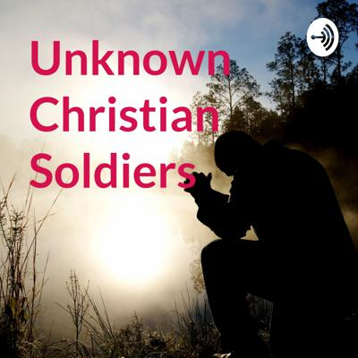 Unknown Christian Soldiers