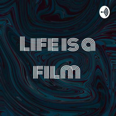Life is a film