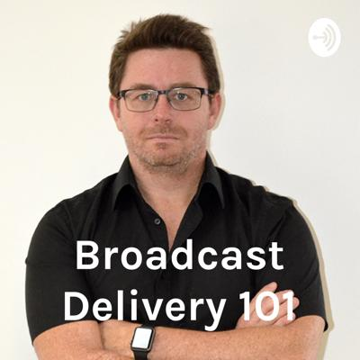 Broadcast Delivery 101