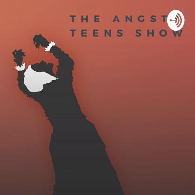 Angsty Teens Show