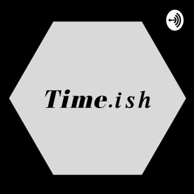 time.ish podcast is about comlex things around our world explained in simple words.