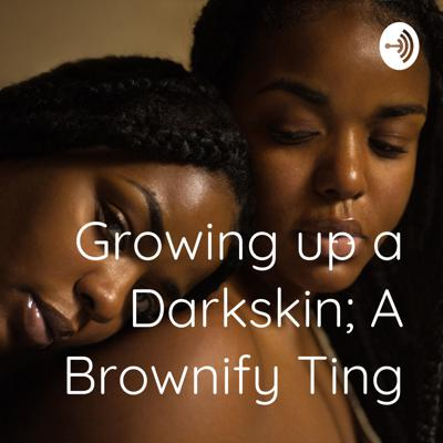 Growing up a Darkskin; A Brownify Ting