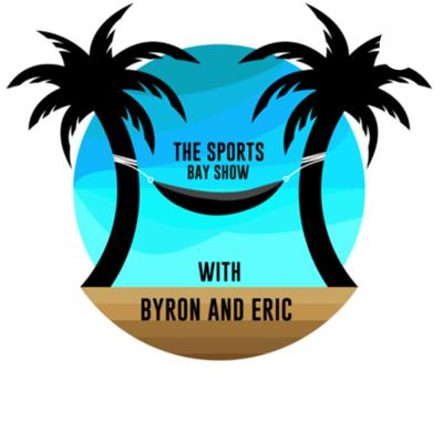 The Sports Bay Show with Byron and Eric