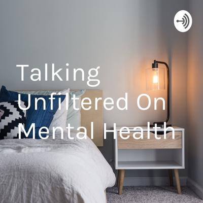 Talking Unfiltered On Mental Health