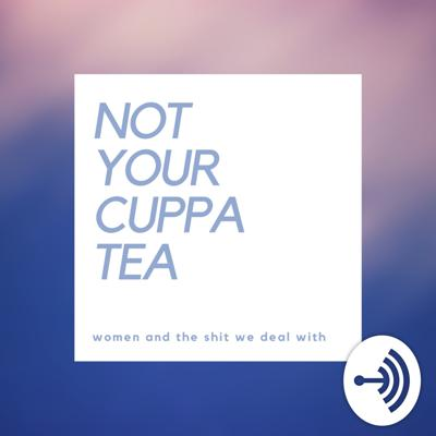Not Your Cuppa Tea