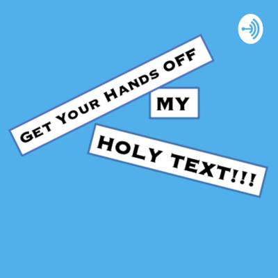Get Your Hands OFF My HOLY TEXT!!!
