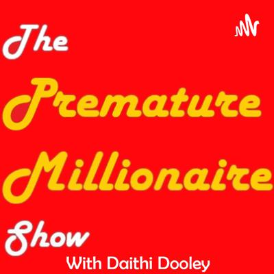 The Premature Millionaire Show: The Show About Creating Wealth, Retiring Early, and Investing