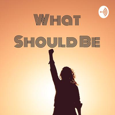 What Should Be: The Righteous Podcast