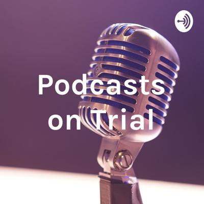 Podcasts on Trial