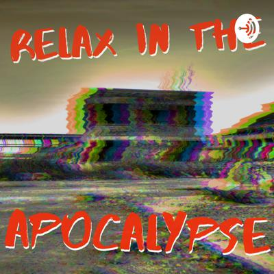 Relax In The Apocalypse