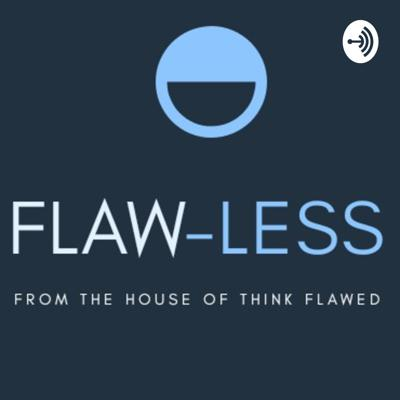 FLAWLESS: From The House Of Think Flawed