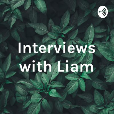 Interviews with Liam