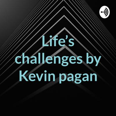 Life's challenges by Kevin pagan