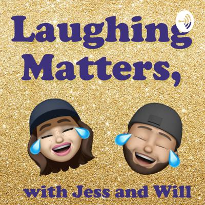 Laughing Matters with Jess and Will